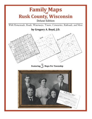 Family Maps of Rusk County, Wisconsin, Deluxe Edition por Gregory a. Boyd J. D.