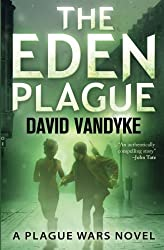 The Eden Plague: Book 0 (Plague Wars Series) by David VanDyke (2014-06-26)