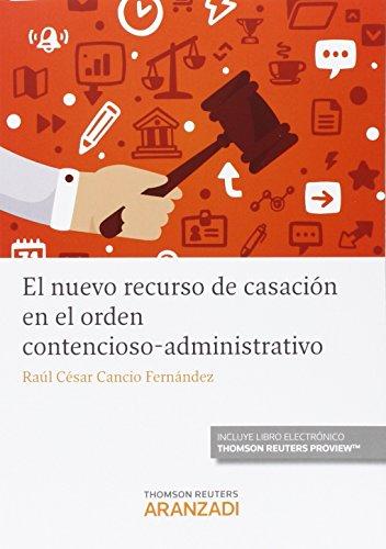 Nuevo recurso de casación en el orden contencioso-administrativo,El (Monografía)