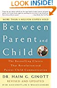 #2: Between Parent and Child: Revised and Updated: The Bestselling Classic That Revolutionized Parent-Child Communication