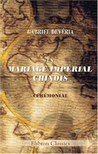 Un Mariage impérial chinois: Cérémonial.Traduit par G. Devéria par Gabriel Devéria