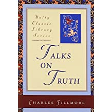 Talks on Truth (Unity Classic Library) by Charles Fillmore (2007-05-30)