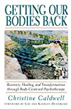Image de Getting Our Bodies Back: Recovery, Healing, and Transformation Through Body-Centered Psych