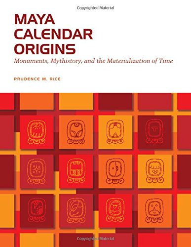 Maya Calendar Origins: Monuments, Mythistory, and the Materialization of Time (William and Bettye Nowlin) (The William and Bettye Nowlin Series in Art, History, and Culture of the Western Hemisphere)