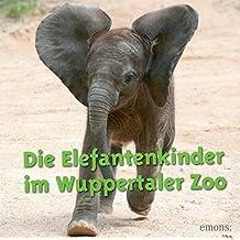 Die Elefantenkinder im Wuppertaler Zoo
