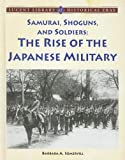 Samurai, Shoguns, and Soldiers : the Rise of the Japanese Military