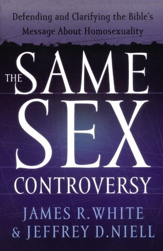 Same Sex Controversy, The: Defending and Clarifying the Bible's Message About Homosexuality by White, James, Niell, Jeff (2002) Paperback