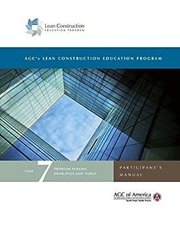 Lean Construction Education Program Unit 7: Problem-Solving Principles and Tools Participant's Manual (English Edition) par [AGC of America]
