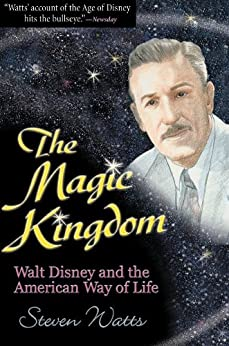 The Magic Kingdom: Walt Disney and the American Way of Life (English Edition) de [Watts, Steven]