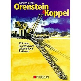 Orenstein & Koppel: 125 Jahre Baumaschinen, Lokomotiven und Traktoren