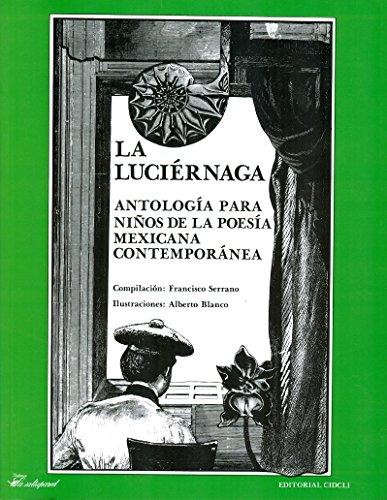 La luciernaga/ The Glowworm: Antologia para ninos de la poesia mexicana contemporanea/ Anthology for children of Contemporary mexican poetry