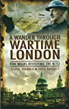 A Wander Through Wartime London: Five Walks Revisiting the Blitz