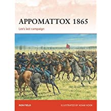 [(Appomattox 1865: Lee's Last Campaign)] [Author: Ron Field] published on (March, 2015)