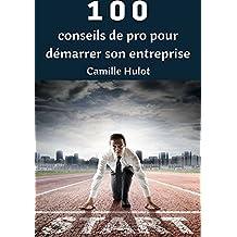 100 Conseils de PRO pour démarrer son entreprise (French Edition)