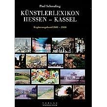 Künstlerlexikon Hessen-Kassel 1777 - 2000. Mit den Malerkolonien Willingshausen und Kleinsassen.: Ergänzungsband 2001 - 2010.
