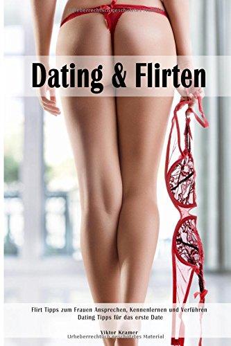 Preisvergleich Produktbild Dating & Flirten Flirt Tipps zum Frauen Ansprechen, Kennenlernen und Verführen Dating Tipps für das erste Date