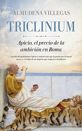 Triclinium: Apicio, el precio de la ambición en Roma (Novela histórica)