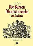 """Die Burgen Oberösterreichs und Salzburgs: Teil-Reprint der Ausgabe """"Österreichische Burgen"""". Herausgegeben und erläutert von Thomas Kühtreiber."""
