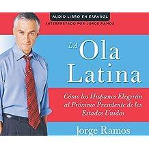 La Ola Latina (the Latino Wave): Como Los Hispanos Estan Transformando La Politica En Los Estados Unidos (How Hispanics Will Elect the Next American P