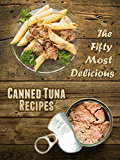 The 50 Most Delicious Canned Tuna Recipes (Recipe Top 50's Book 40) (English Edition)
