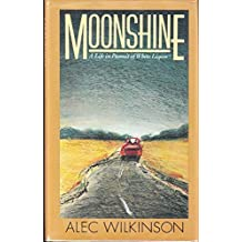 Moonshine: A Life in Pursuit of White Liquor by Alec Wilkinson (1985-08-12)