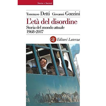 L'età Del Disordine: Storia Del Mondo Attuale 1968-2017