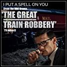 I Put a Spell On You (from the BBC Drama 'The Great Train Robbery' TV Advert) - Single