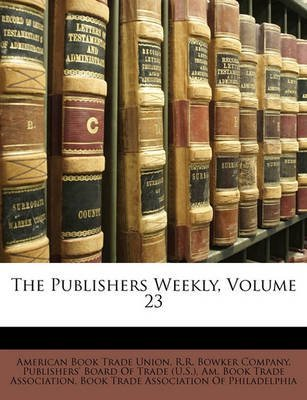 [(The Publishers Weekly, Volume 23)] [Created by R.R. Bowker Company ] published on (March, 2010)