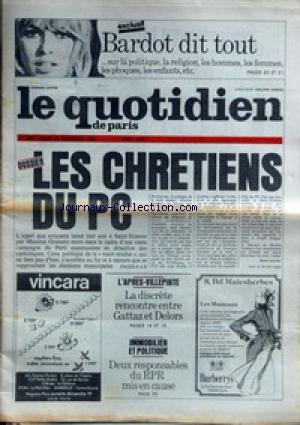 QUOTIDIEN DE PARIS (LE) [No 950] du 16/12/1982 - BARDOT DIT TOUT SUR LA POLITIQUE - LA RELIGION - LES HOMMES - LES FEMMES - LES PHOQUES - LES ENFANTS - LES CHRETIENS DU PC - M. GREMETZ - L'APRES VILLEPINTE - RENCONTRE ENTRE GATTAZ ET DELORS - IMMOBILIER ET POLITIQUE. par Collectif