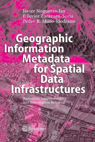 Geographic Information Metadata for Spatial Data Infrastructures: Resources, Interoperability and Information Retrieval by Javier Nogueras-Iso (2010-01-14)