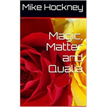 Magic, Matter and Qualia (The God Series Book 20)