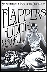 Flappers: Women of a Dangerous Generation by Mackrell, Judith (2013) Hardcover