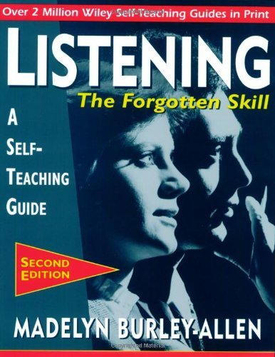 Listening: The Forgotten Skill: A Self-Teaching Guide (Wiley Self-Teaching Guides Book 144) (English Edition) PDF Books