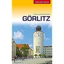 Reiseführer Görlitz: Sehenswürdigkeiten, Kultur, Umland, Reiseinfos (Trescher-Reihe Reisen)