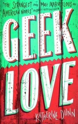 [(Geek Love)] [ By (author) Katherine Dunn ] [November, 1990]