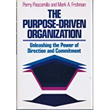 Purpose-Driven Organization: Unleashing the Power of Direction and Commitment (Jossey Bass Business & Management Series)