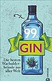 Gin-Buch: 99 x Gin. Die besten Wacholderbrände aus aller Welt. Für Martini, Gin Tonic und Co. 99 starke Wacholder-Destillate für Gin-Cocktails oder für den puren Genuss.