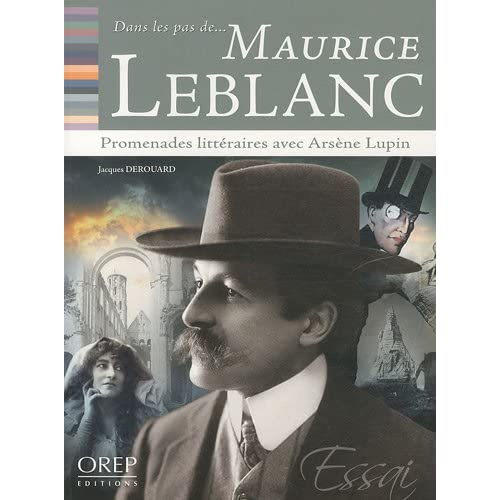 Dans les pas de... Maurice Leblanc - Promenades littéraires avec Arsène Lupin