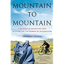 Mountain to Mountain: A Journey of Adventure and Activism for the Women of Afghanistan by Shannon Galpin (2015-12-15)