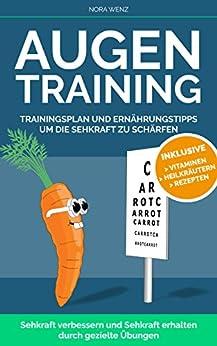 Augentraining-Trainingsplan und Ernährungstipps um die Sehkraft zu schärfen.: Sehkraft verbessern, Sehkraft erhalten durch gezielte Übungen.