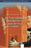 Die Französische Revolution oder der Preis der Freiheit - Harald Parigger