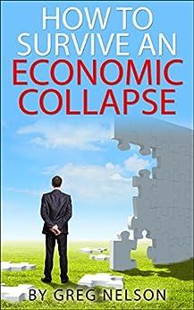 How To Survive An Economic Collapse (English Edition) par [Nelson, Greg]