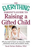 The Everything Parent's Guide to Raising a Gifted Child: All you need to know to meet your child's emotional, social, and academic needs (Everything® Parents Guide)