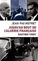 Bastien-Thiry: Jusqu'au bout de l'Algérie française
