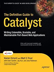 The Definitive Guide to Catalyst: Writing Extensible, Scalable and Maintainable Perl-Based Web Applications (Expert's Voice in Web Development) by Kieren Diment (2009-07-08)