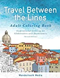 Travel Between the Lines Adult Coloring Book: Inspriational Coloring for Globetrotters and Daydreamers