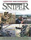 The Ultimate Sniper: An Advanced Training Manual For Military And Police Snipers Updated and Expanded Edition