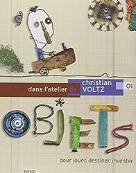 Dans l'atelier de Christian Voltz : Tome 1, Objets pour jouer, dessiner, inventer
