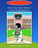 Henry the Hard Worker: Success through Dedication (Children Learn Business Book 14)