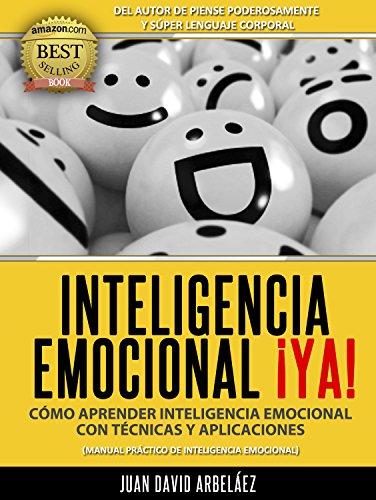 Inteligencia Emocional ¡Ya! Cómo aprender Inteligencia Emocional con técnicas y aplicaciones: Manual práctico de Inteligencia Emocional (PNL YA nº 3) por Juan David Arbelaez